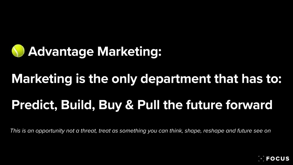🎾 Advantage Marketing:   Marketing is the only ...