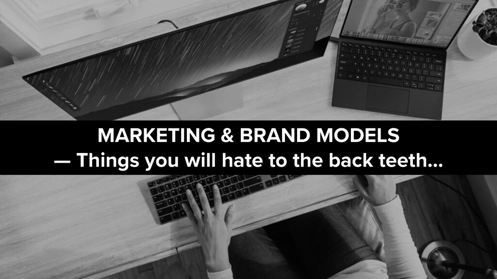 MARKETING & BRAND MODELS   — Things you will ha...