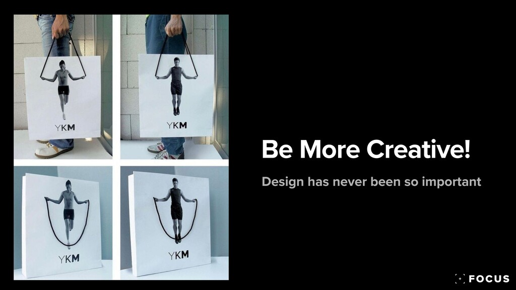 Be More Creative! Design has never been so impo...