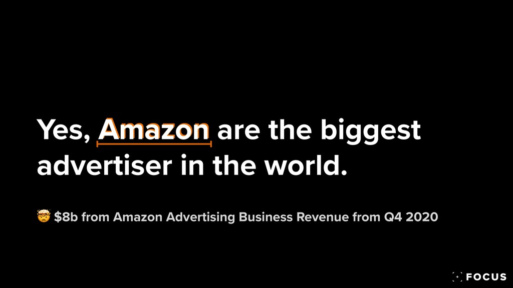 Yes, Amazon are the biggest advertiser in the w...