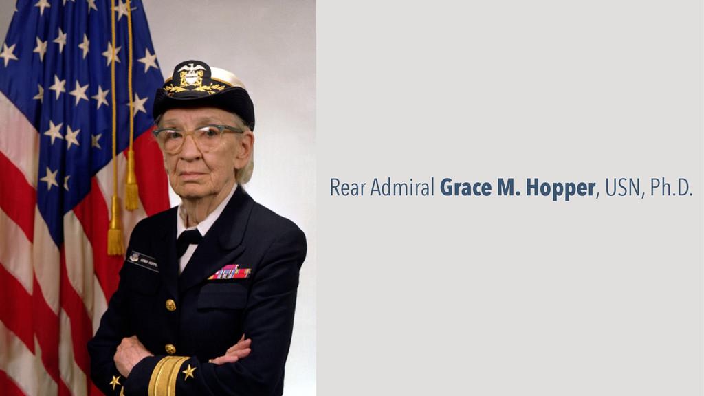 Rear Admiral Grace M. Hopper, USN, Ph.D.