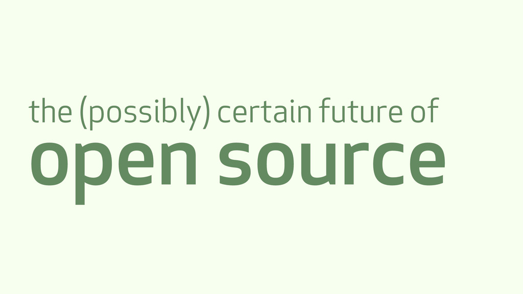 the (possibly) certain future of open source