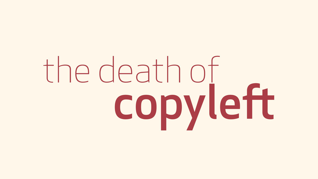 the death of copyleft