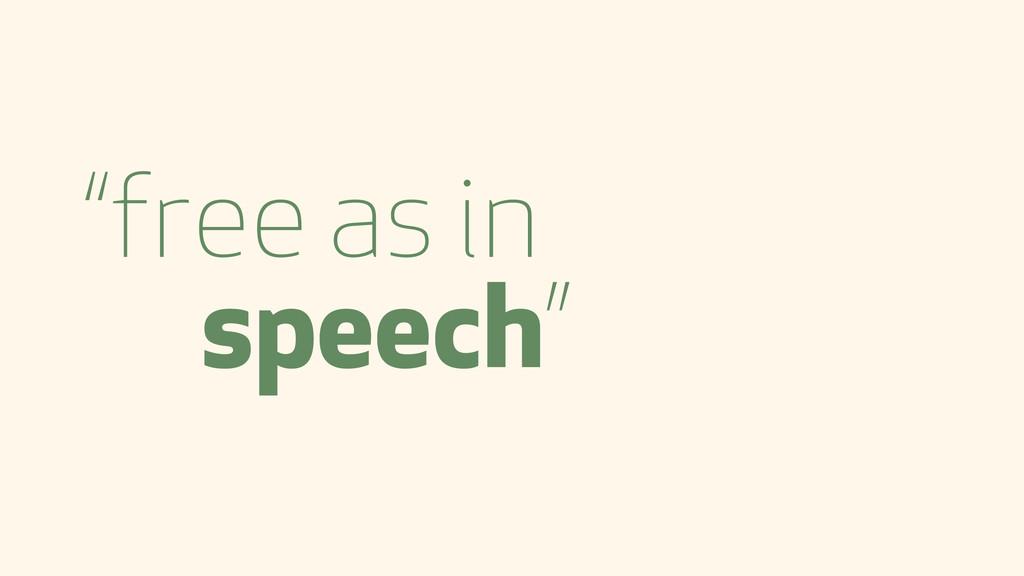 """""""free as in speech"""""""