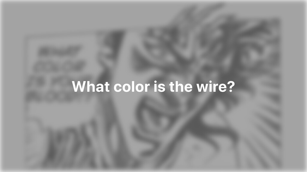 What color is the wire?