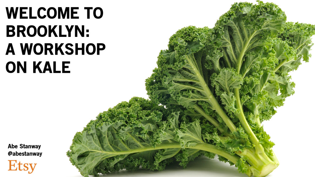 WELCOME TO BROOKLYN: A WORKSHOP ON KALE Abe Sta...