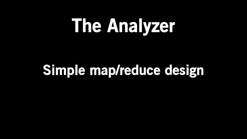 Simple map/reduce design The Analyzer