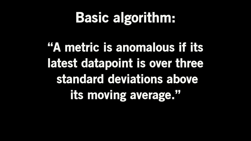 "Basic algorithm: ""A metric is anomalous if its ..."