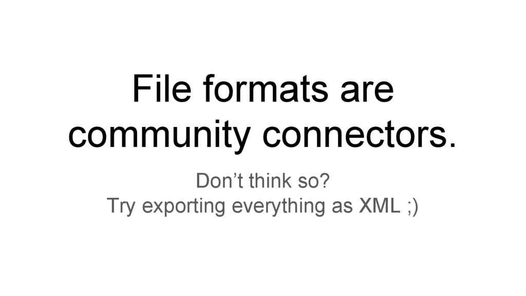 File formats are community connectors. Don't th...