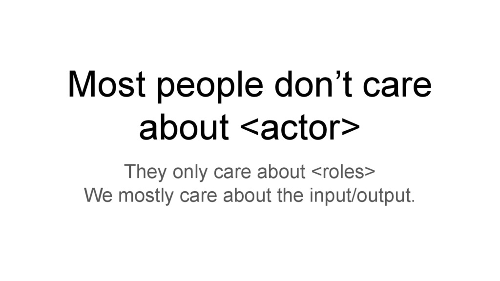 Most people don't care about <actor> They only ...