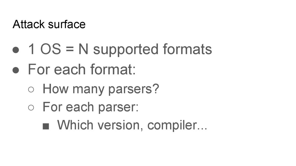 Attack surface ● 1 OS = N supported formats ● F...