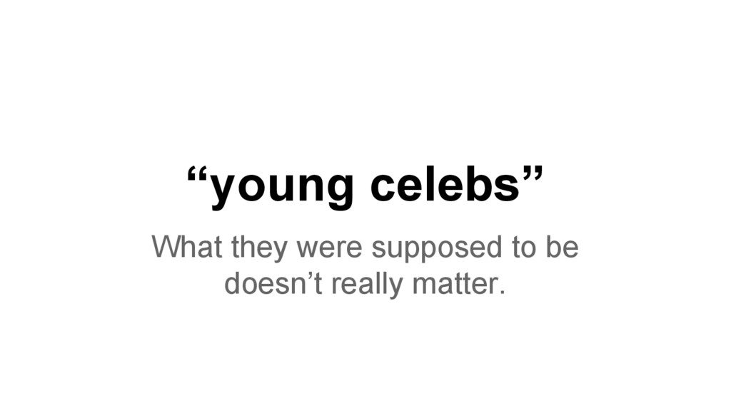 """""""young celebs"""" What they were supposed to be do..."""