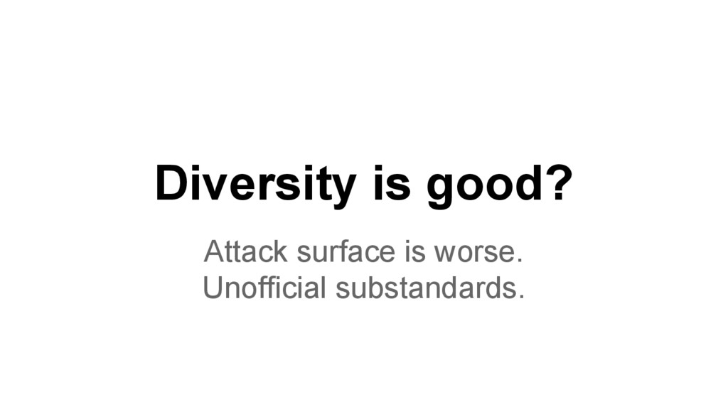 Diversity is good? Attack surface is worse. Uno...