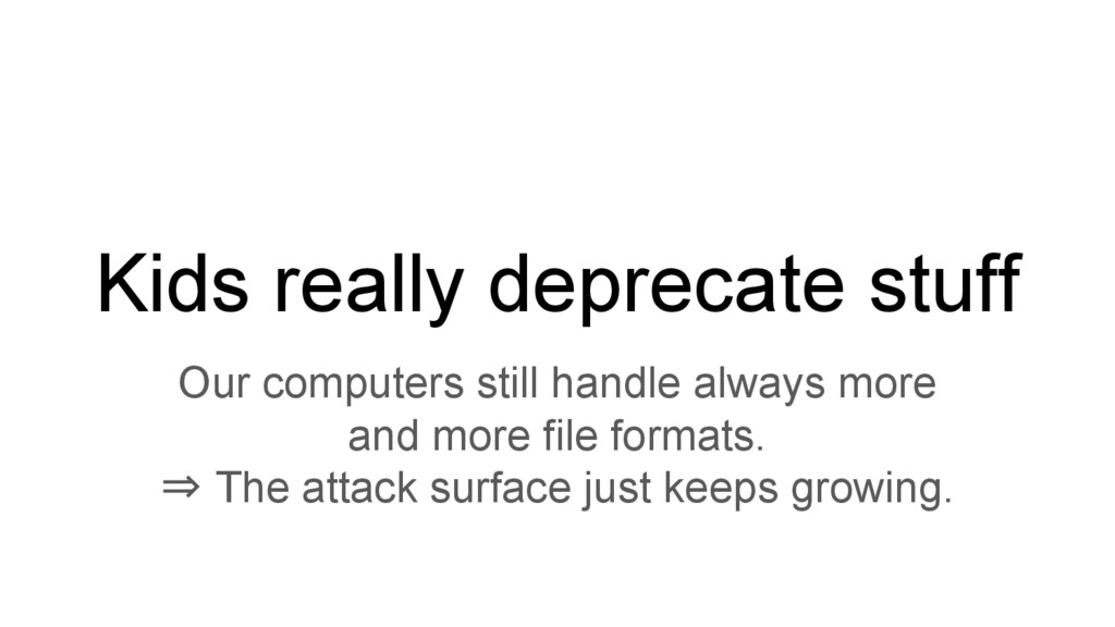 Kids really deprecate stuff Our computers still...