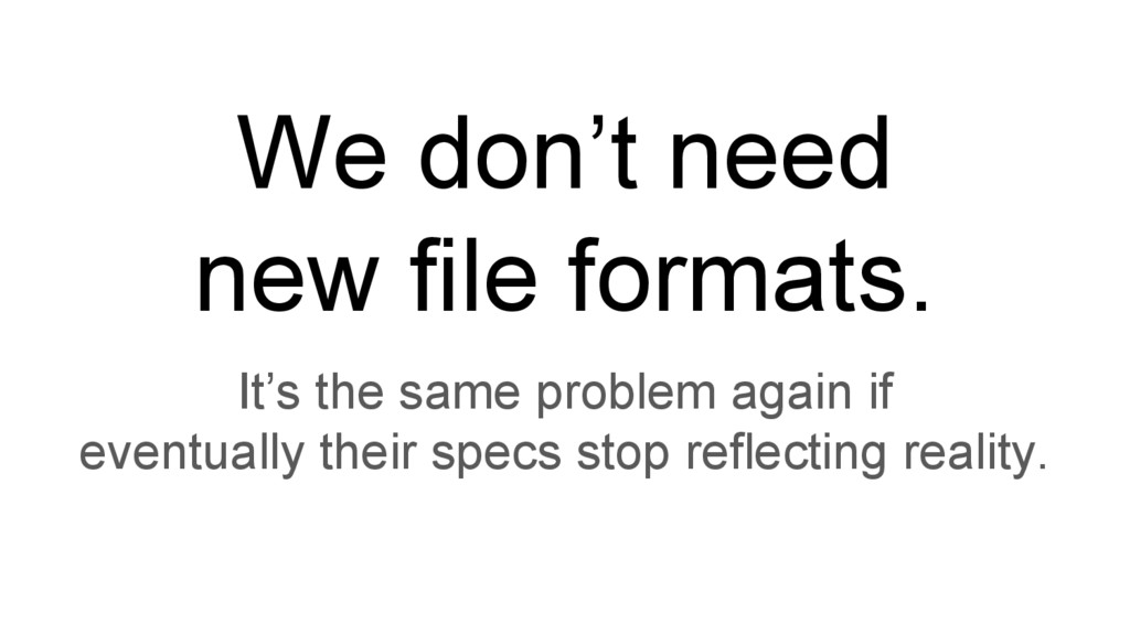 We don't need new file formats. It's the same p...