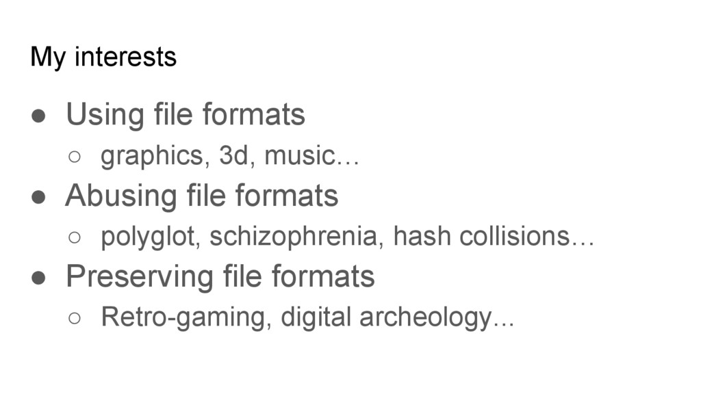 My interests ● Using file formats ○ graphics, 3...