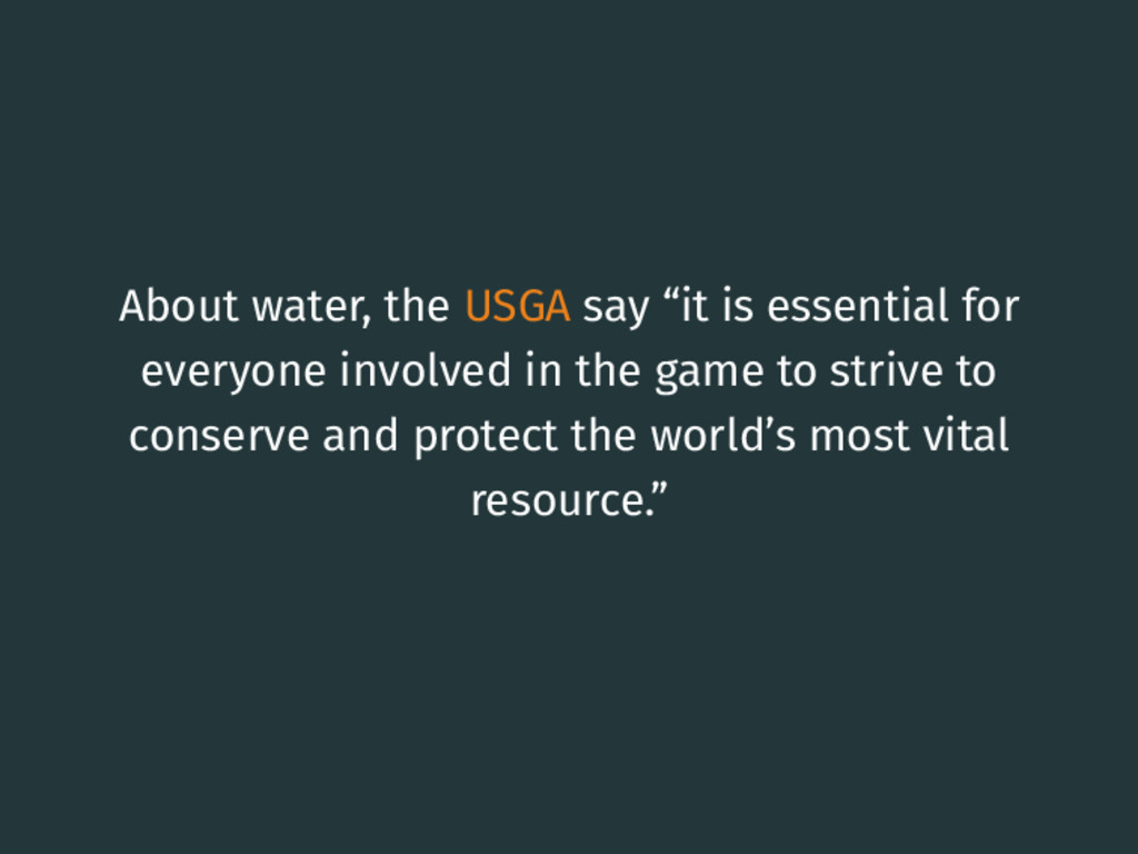 "About water, the USGA say ""it is essential for ..."