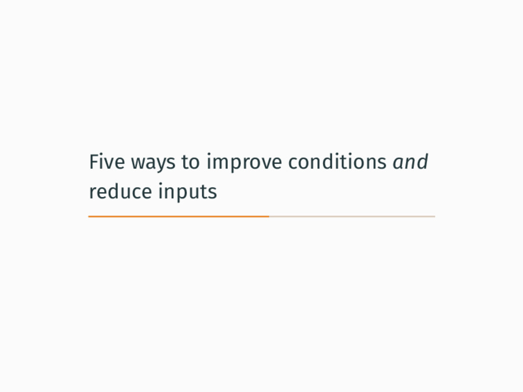 Five ways to improve conditions and reduce inpu...