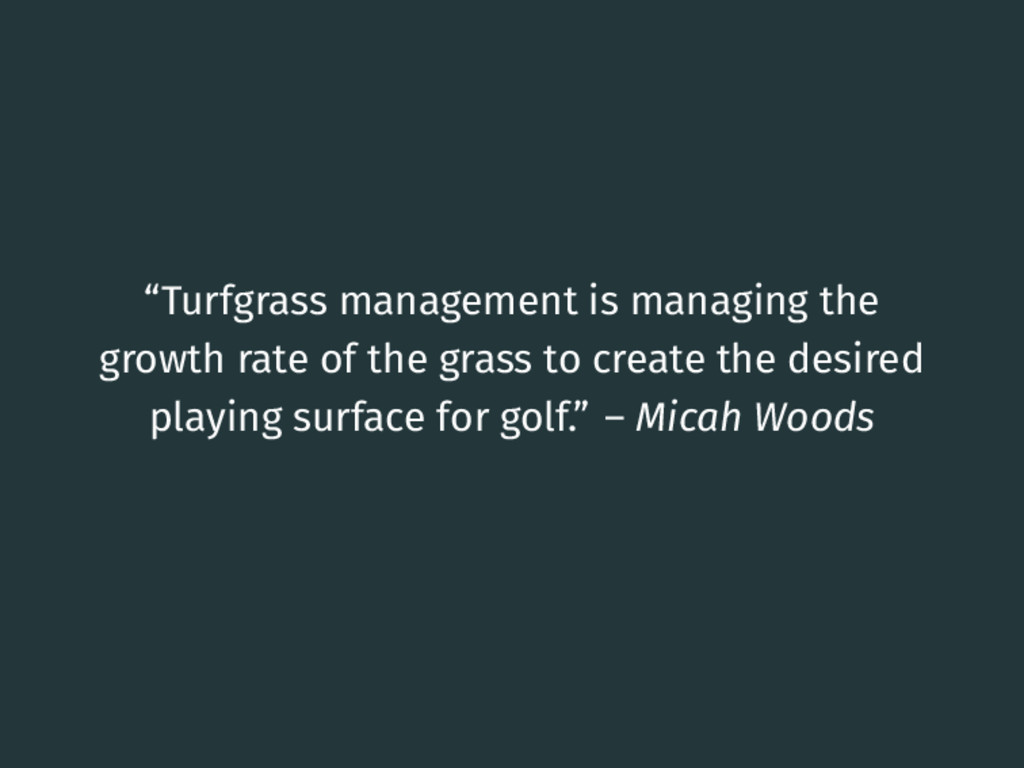 """Turfgrass management is managing the growth ra..."