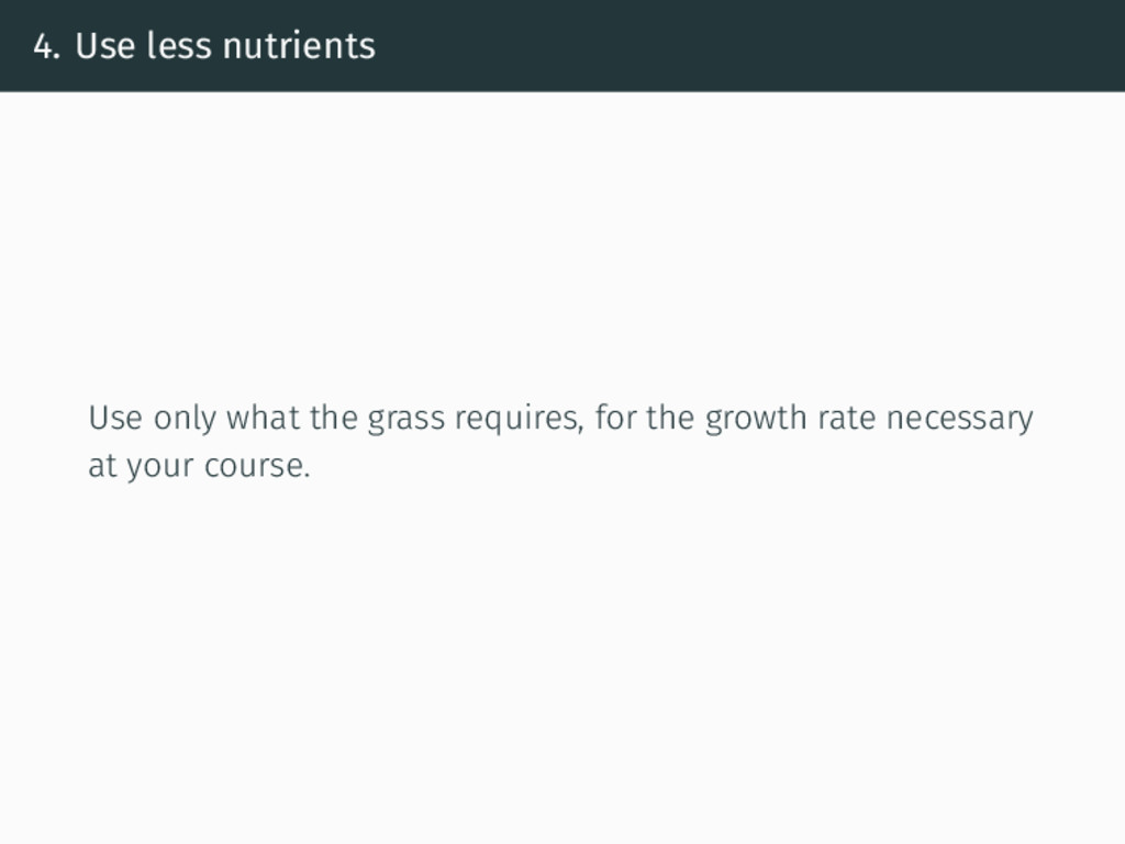 4. Use less nutrients Use only what the grass r...