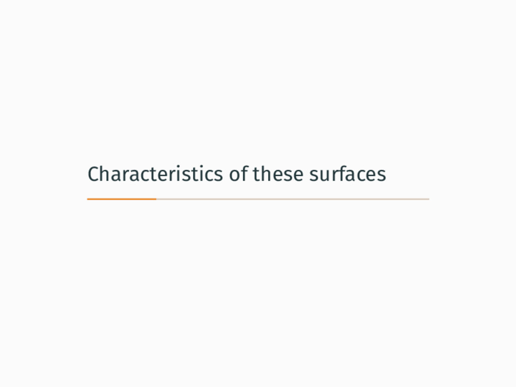 Characteristics of these surfaces
