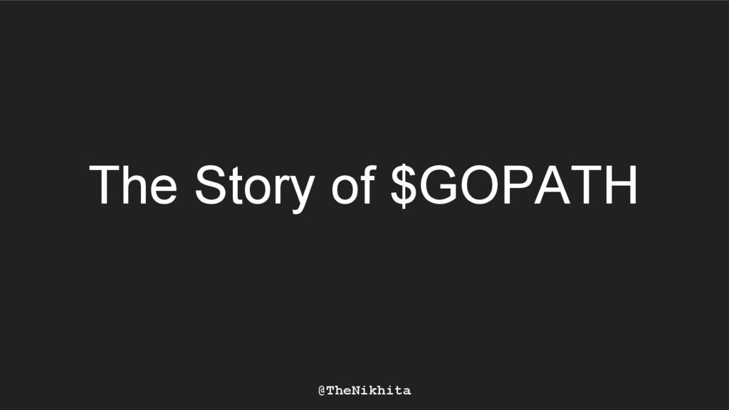 @TheNikhita The Story of $GOPATH