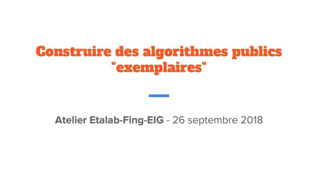 """Construire des algorithmes publics """"exemplaires"""""""
