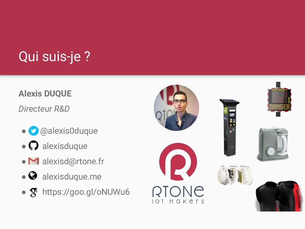 Qui suis-je ? Alexis DUQUE Directeur R&D ● @ale...