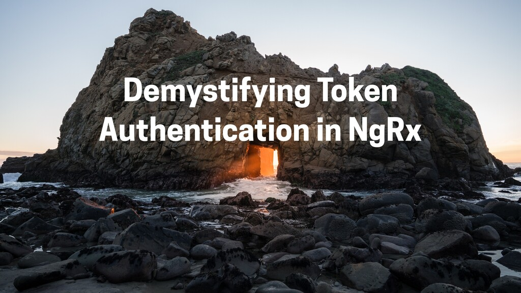Demystifying Token Authentication in NgRx