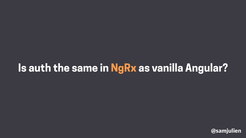 Is auth the same in NgRx as vanilla Angular? @s...