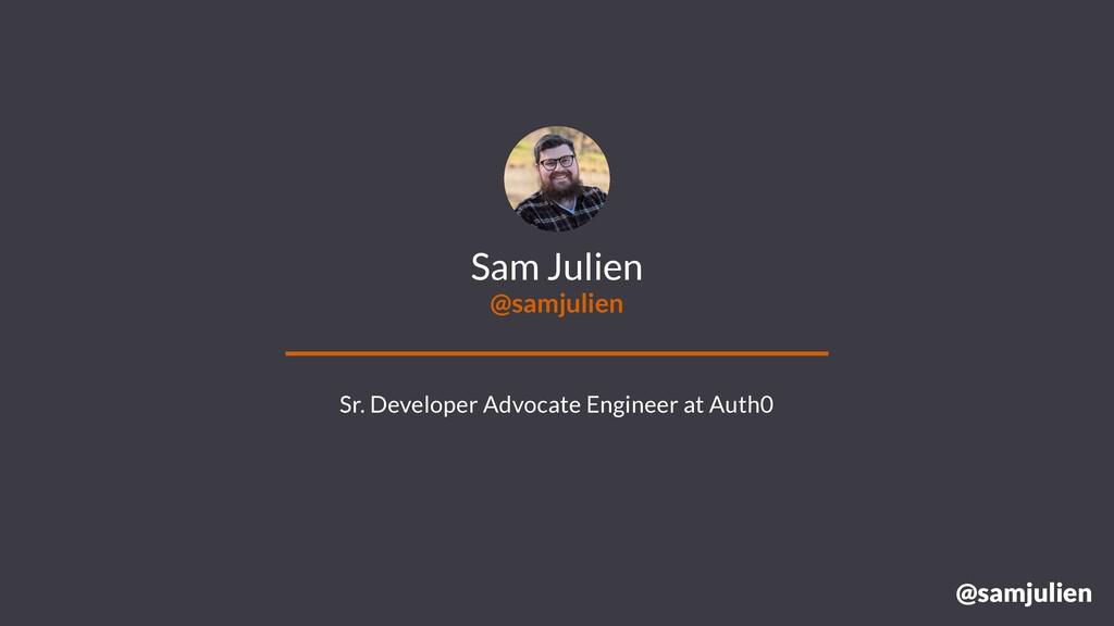 @samjulien Sam Julien @samjulien Sr. Developer ...