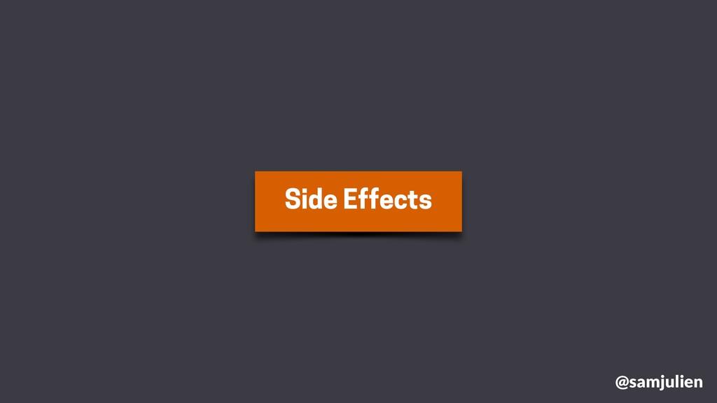 Side Effects @samjulien