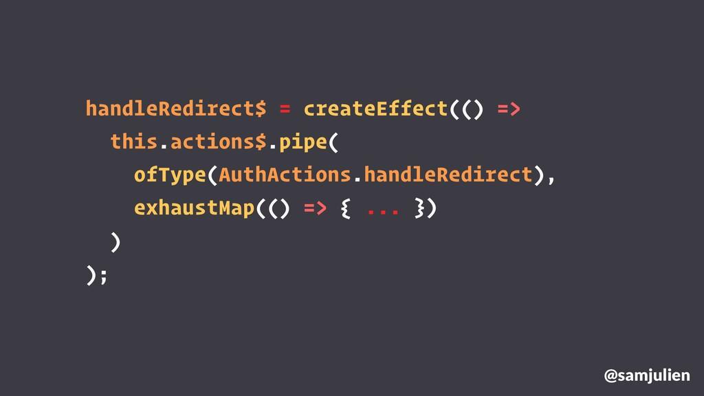handleRedirect$ = createEffect(() => this.actio...