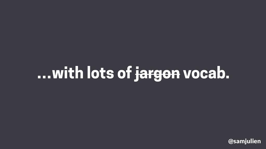 …with lots of jargon vocab. @samjulien