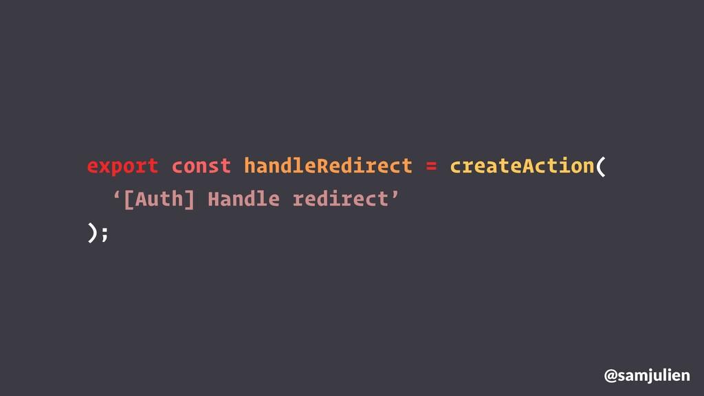 export const handleRedirect = createAction( '[A...