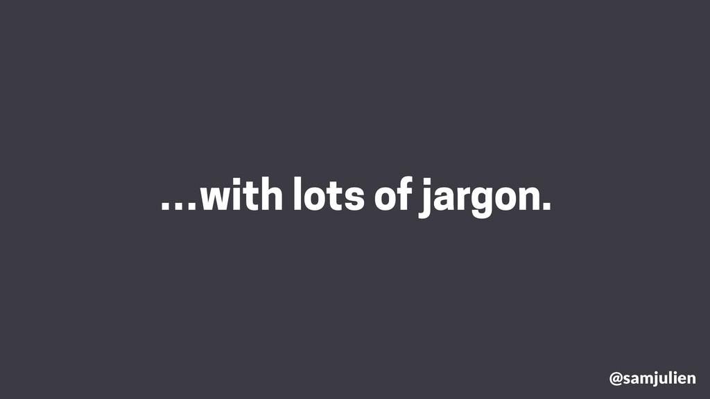 …with lots of jargon. @samjulien