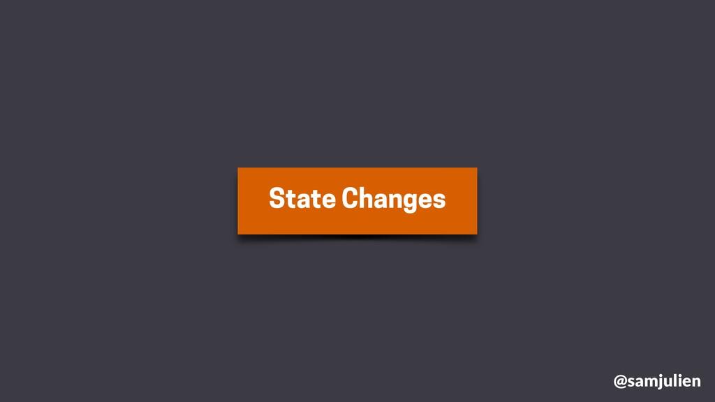 State Changes @samjulien