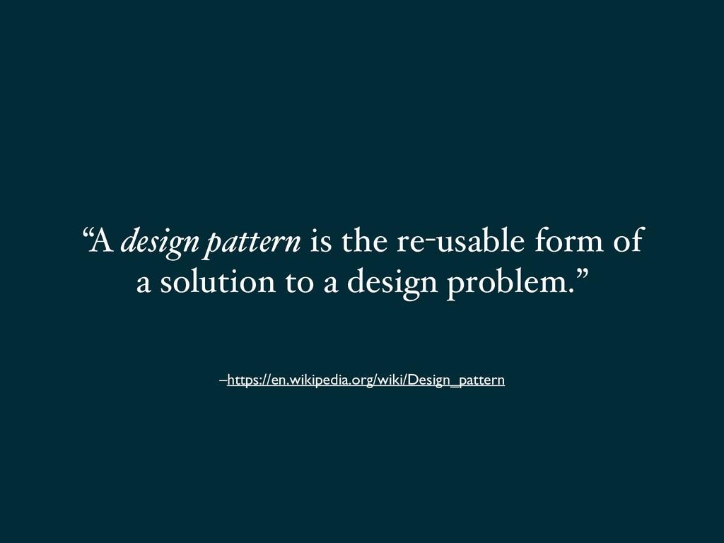 """–https://en.wikipedia.org/wiki/Design_pattern """"..."""