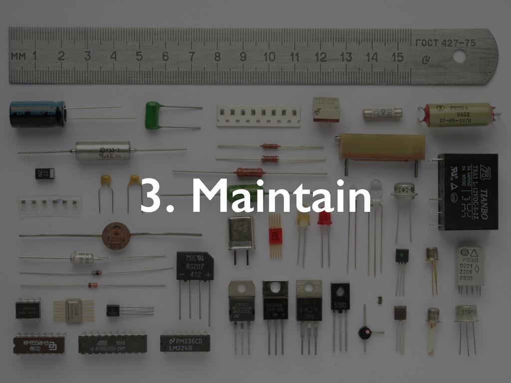 3. Maintain