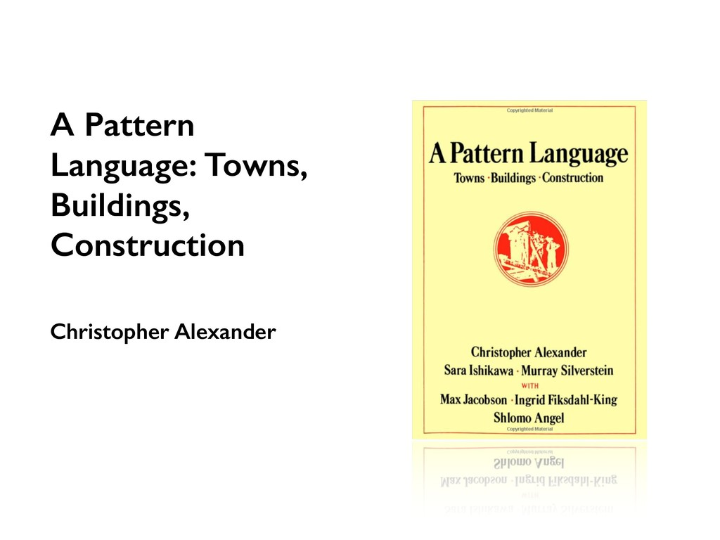A Pattern Language: Towns, Buildings, Construct...
