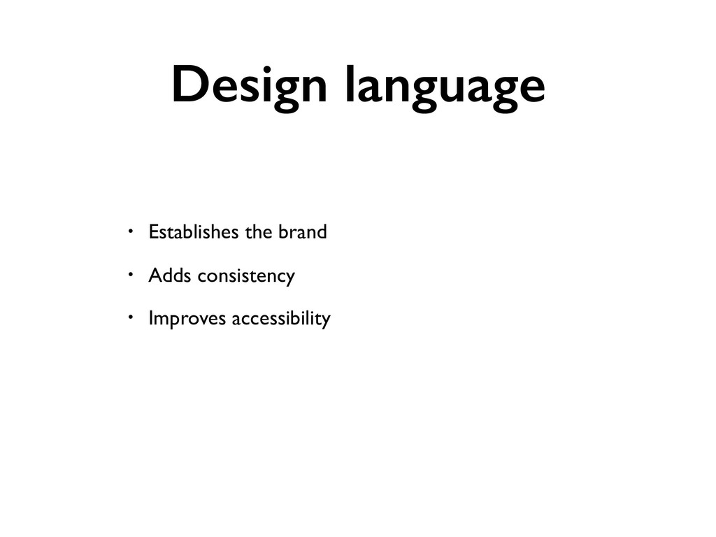 Design language • Establishes the brand • Adds ...