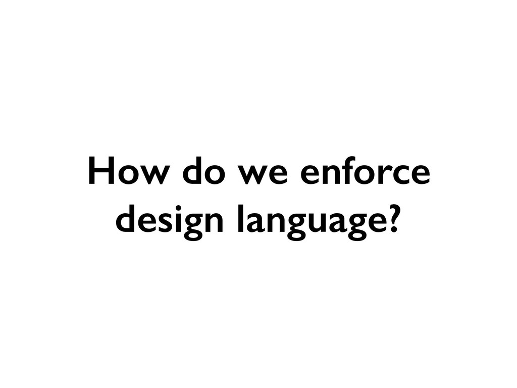 How do we enforce design language?