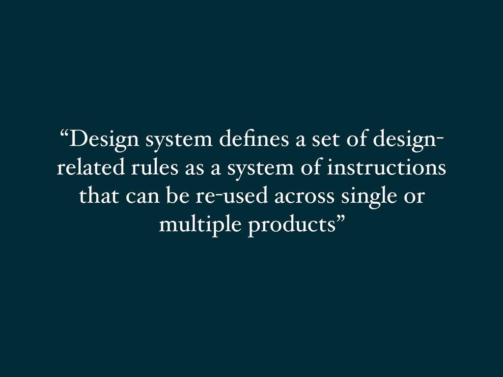 """Design system defines a set of design- related ..."