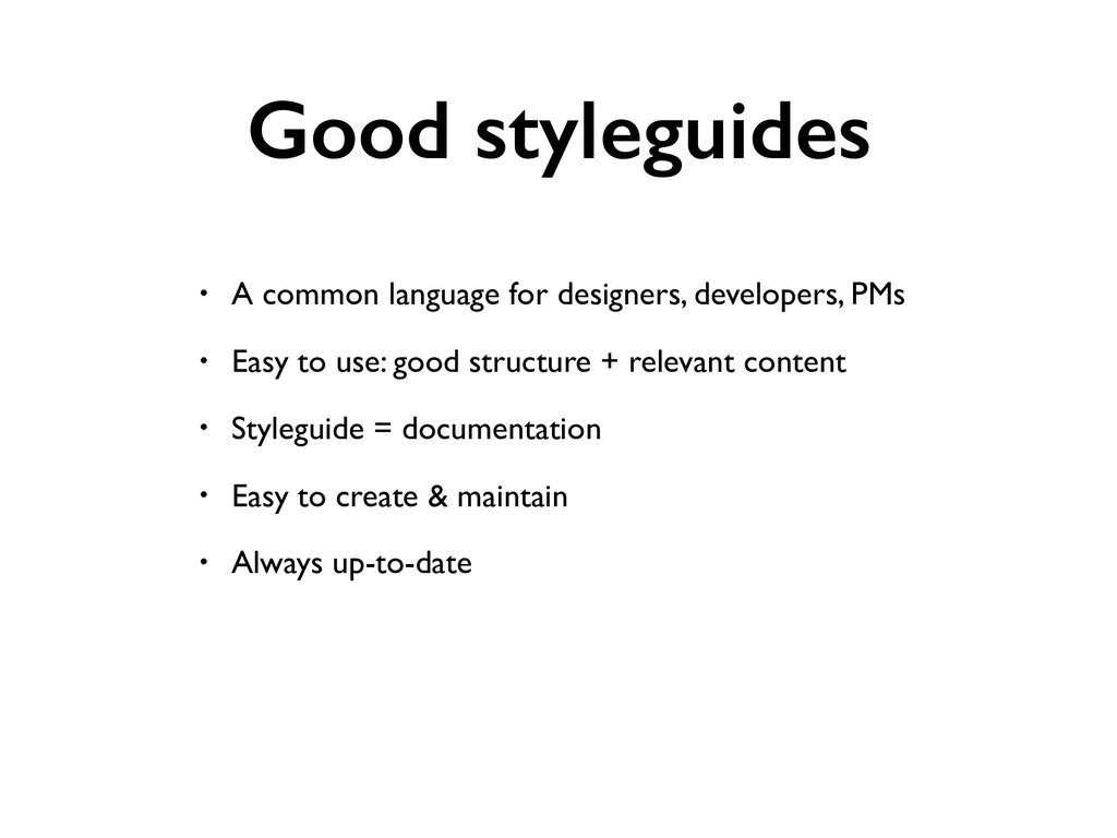 Good styleguides • A common language for design...