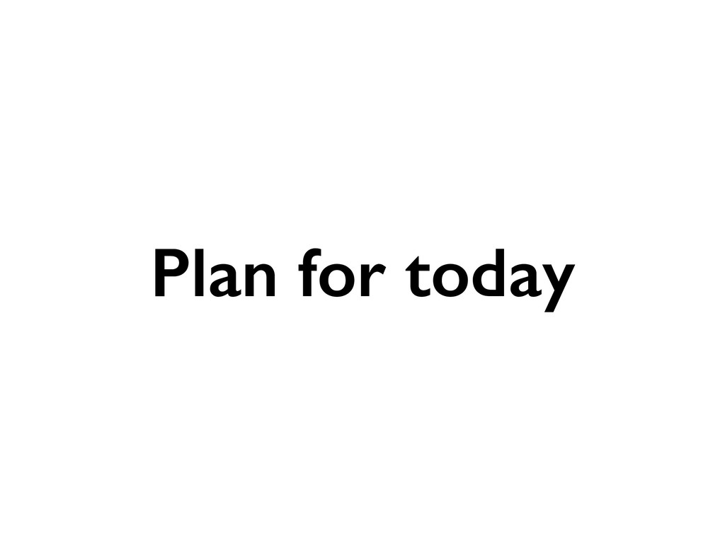 Plan for today