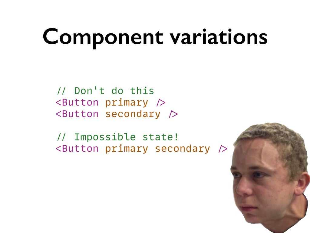 Component variations // Don't do this <Button p...