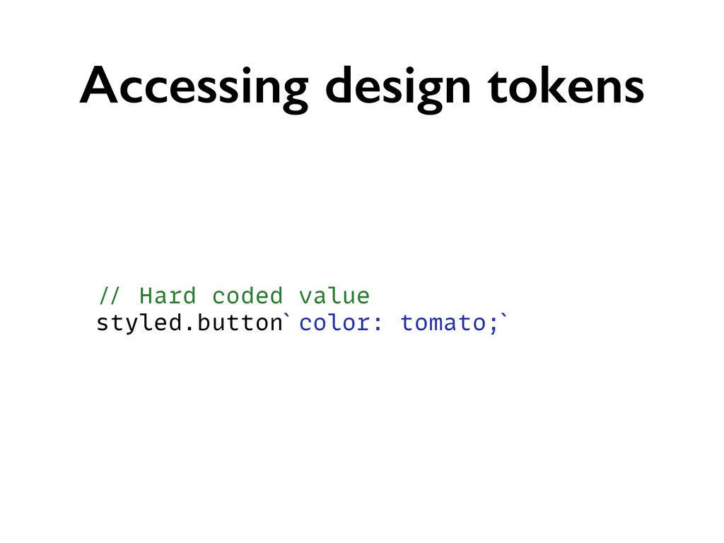 Accessing design tokens // Hard coded value sty...