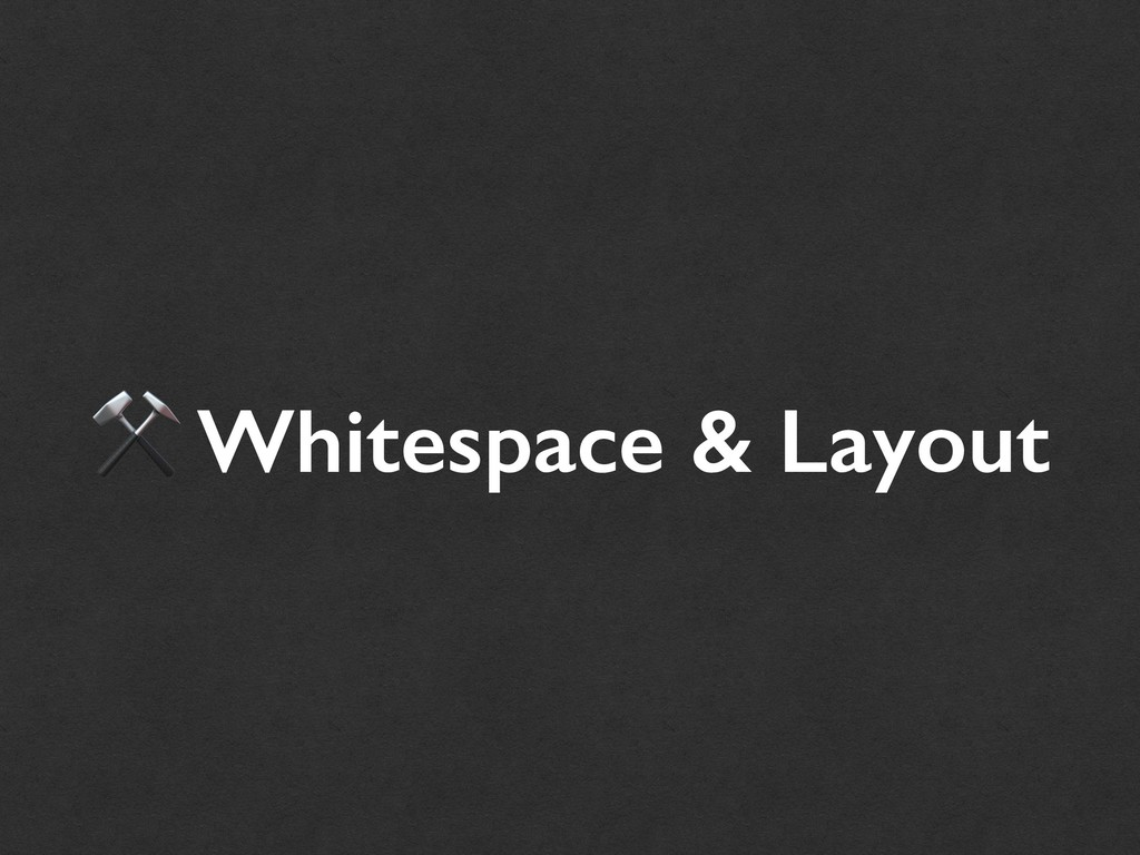 ⚒ Whitespace & Layout