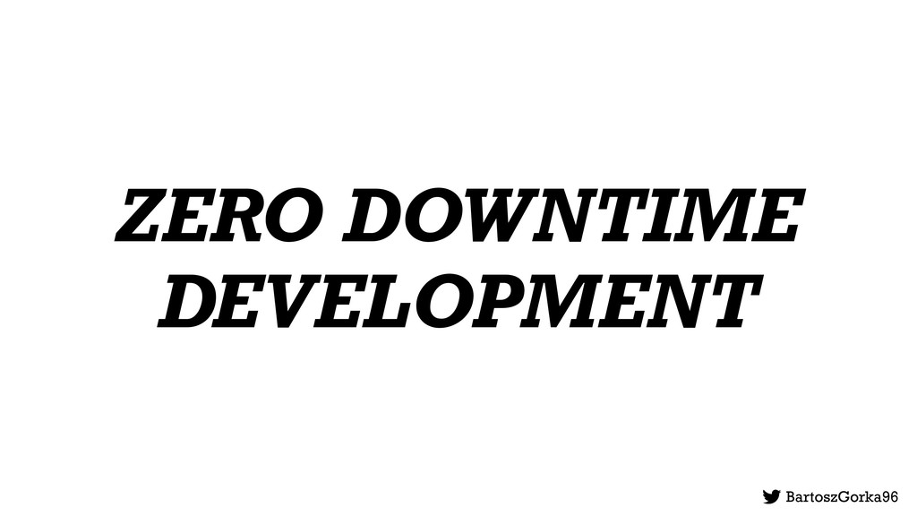 ZERO DOWNTIME DEVELOPMENT BartoszGorka96