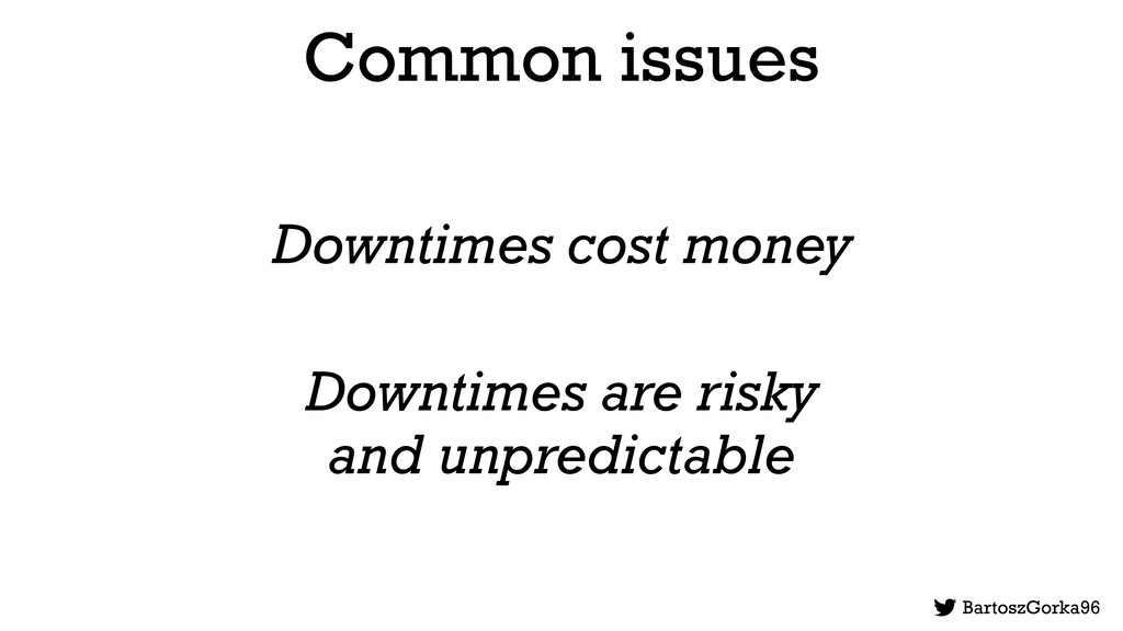 Common issues Downtimes cost money Downtimes ar...
